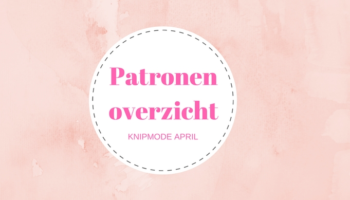 Patronenoverzicht Knipmode april 2017